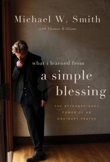 Michael W. Smith - What I Learned From A Simple Blessing
